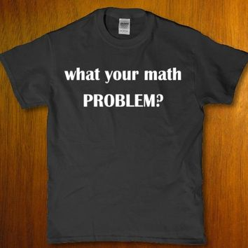 What your math problem funny grammer geeky adult unisex t-shirt