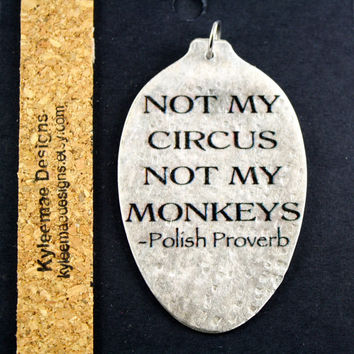 Not My Circus, Not My Monkeys Polish Proverb Vintage Teaspoon Pendant, Silverware Jewelry, Inspirational Jewelry, Unique Art Pendant
