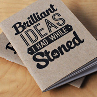 Brilliant Ideas I Had While Stoned Notebook | Incredible Things