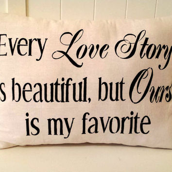 Every Love Story is Beautiful, but Ours is My Favorite Throw Pillow, Home Decor, Wedding Gift, Anniversary Gift **FREE SHIPPING**