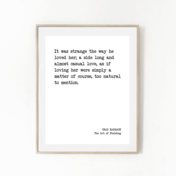 'It Was Strange The Way He Loved Her', Literary Quote Print, CHAD HARBACH
