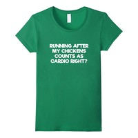 Running After My Chickens Counts As Cardio Right T-Shirt