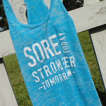 Sore Today Stronger Tomorrow. Racerback Burnout Tank. TAHITI BLUE. SMALL