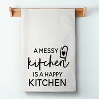 A Messy Kitchen Is A Happy Kitchen Flour Sack Towel