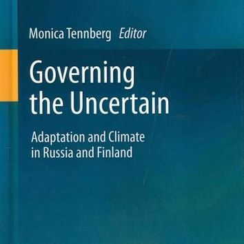 Governing the Uncertain: Adaptation and Climate in Russia and Finland: Governing the Uncertain