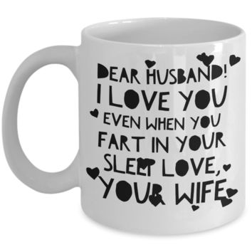 "Funny Valentines Day Gifts for Men - Mug For Husband - Wedding Anniversary Gifts - Fiance Mug For Him - Hubby Affirmation Love Mug - Dear Husband Fart In Sleep Funny Sayings Cup - White Ceramic 11"" Vday Jar Cup For Coffee & Pens"