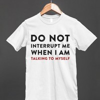 Do Not Interrupt Me When I Am Talking To Myself - Shirt for women and men - Many styles available