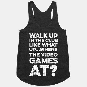 Walk Up In The Club Like - What Up Where The Video Games At?