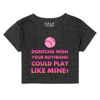 dontcha wish your boyfriend could play like mine chop top-T-Shirt