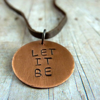 Let It Be Necklace Inspirational Quote Copper Disc Metal Stamped Rustic Simplicity Boho