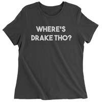 Where's Drake Tho?  Womens T-shirt