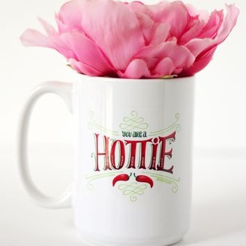 Mug - You are a hottie