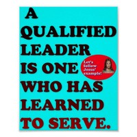 A Qualified Leader Has Learned To Serve. Poster