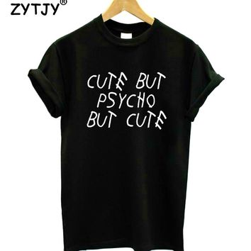 Cute but psycho but cute Letters Print Women Tshirt Cotton Funny t Shirt For Lady Girl Top Tee Hipster Tumblr Drop Ship HH-360