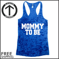 Mommy To Be. Burnout Tank Top. Workout Tank Top. Fitness Tank Top. Exercise Tank Top. Gym Tank Top. Running Tank Top. Free Shipping USA.