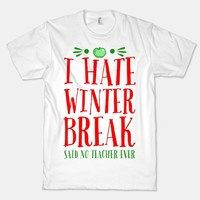 I Hate Winter Break Said No Teacher Ever
