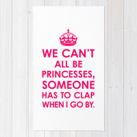 We Can't All Be Princesses (Bright Pink) Area & Throw Rug by CreativeAngel | Society6