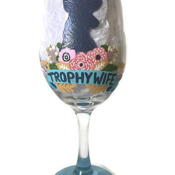 Trophy Wife, Trophy Wine Wine Glass, Hand Painted Trophy Wife Gift, Mother's Day Gifts, Painted Wine Glass, Shabby Chic Floral Trophy Wife