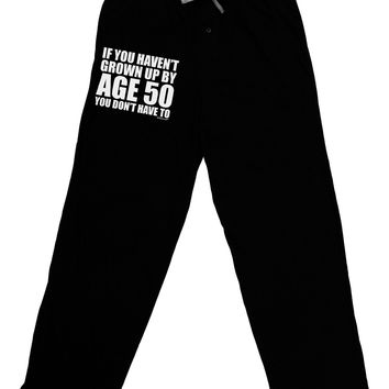 If You Haven't Grown Up By Age 50 Adult Lounge Pants - Black by TooLoud