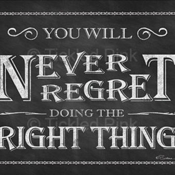 Chalkboard Print - 4x6 - You Will Never Regret Doing the Right Thing