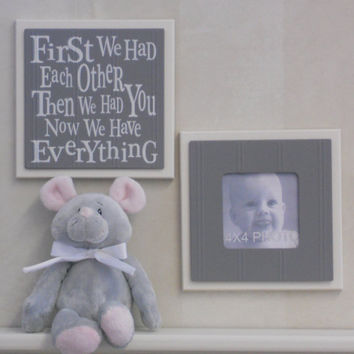 Gray Baby Nursery Wall Decor / Wall Art - Set of 2 - Photo Frame and Sign - First we had each other, Then we had you, Now we have Everything