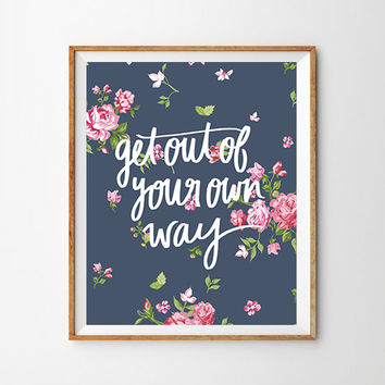 Get Out Of Your Own Way Hand Lettered Vintage Floral Print