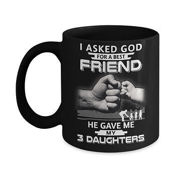 I Asked God For A Best Friend He Gave Me My Three Daughters Mug