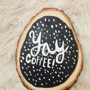 Yay coffee hand painted basswood country round sign / acrylic hand painted on wood slice / wood plaque art / black and white / coffee fan