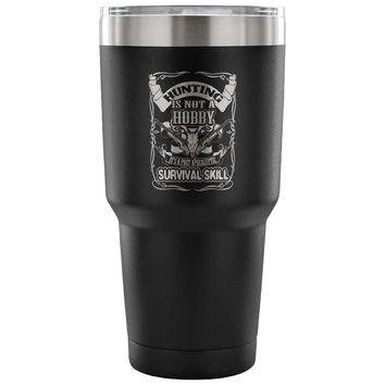 Hunting Travel Mug Its A Post Apocalyptic Survival Skill 30 oz Stainless Steel Tumbler