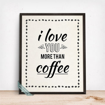 I Love You More Than Coffee Print, Typography Poster, Humorous Print, Coffee Quote, Funny Decor, Coffee Art, Gift Idea, Mothers Day Gift