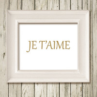 Je taime Golden Gold White Quotes Printable Instant Download Print Poster Instant Download Wall Art Home Decor G081white