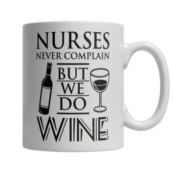 Limited Edition - Nurses Never Complain But We Do Wine