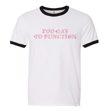 Too Gay To Function Pride Ringer Tee
