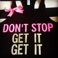 Don't Stop Get it Get it Racerback