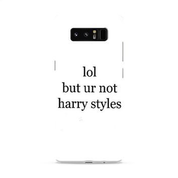 Lol But Ur Not Harry Styles Samsung Galaxy Note 8 Case