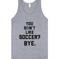 You Don't Like Soccer?-Unisex Athletic Grey Tank