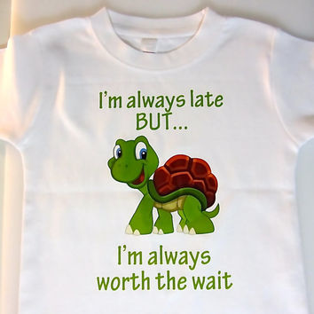 Turtle / Always Late / Worth The Wait / T-Shirt  / Onesuit / Funny Shirt
