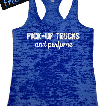 Pick-up Trucks and Perfume. Southern Girl Tank Top. Burnout Tank Top. Southern Country Shirt. Fitness Tank. Southern Clothing. Free Shipping