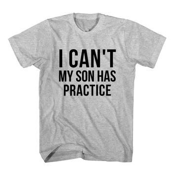 T-Shirt I Cant My Son Has Practice