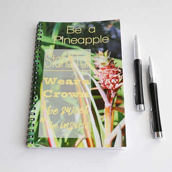 Pineapple Quote notebook, Be a Pineapple, Pineapple saying, Spiral bound Journal, Writing Journal, Pineapple gift,  Inspirational Quote