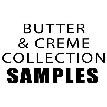 Butter & Creme Samples