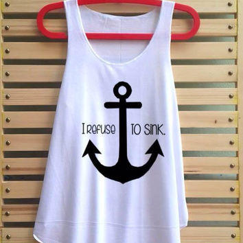 I Refuse to sink shirt anchor shirt tank top tee tunic vest sleveless - size S M