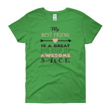 My Best Friend Is A Great Big Cup Of Awesome Sauce - Women's short sleeve t-shirt