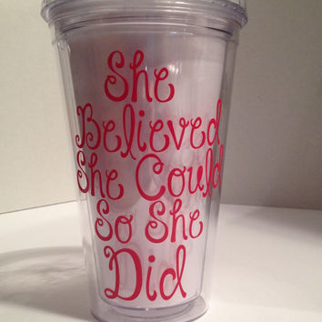 She Believed She Could Graduation Tumbler, Motivational Congratulations Gift,Graduation Gift, Class of 2015 Tumbler, Senior Tumbler