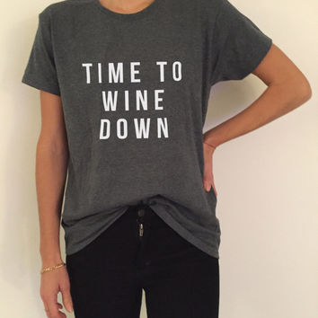 Time to wine down Tshirt Fashion funny saying womens girls sassy cute gifts tops