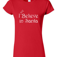 I Still Believe in Santa T-shirt Tshirt Tee Shirt Christmas Gift xmas Present Holiday Festive Claus Funny Cute Family Kids Holiday Eve TT06