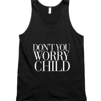 Don't You Worry Child Unisex Tank Top