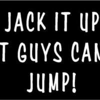 WHITE Vinyl Decal - Jack it up fat guys can't jump lift fun sticker truck girl