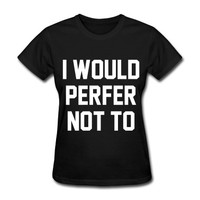 I Would Perfer Not To T-Shirt