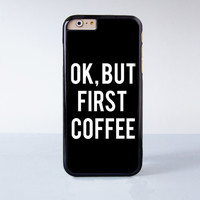 Ok But First Coffee Quotes Black Plastic Case Cover for Apple iPhone 6 6 Plus 4 4s 5 5s 5c